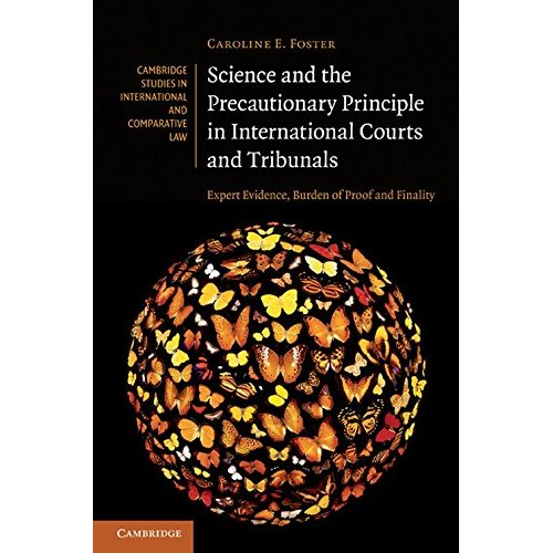 Science and the Precautionary Principle in International Courts and Tribunals: Expert Evidence, Burden of Proof and Finality (Cambridge Studies in International and Comparative Law)