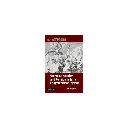 Women, Feminism and Religion in Early Enlightenment England (Cambridge Studies in Early Modern British History)