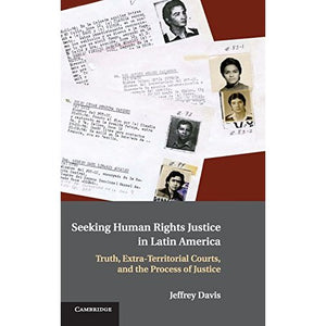Seeking Human Rights Justice in Latin America: Truth, Extra-Territorial Courts, and the Process of Justice