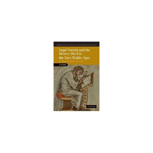 Legal Practice and the Written Word in the Early Middle Ages: Frankish Formulae, c.500-1000 (Cambridge Studies in Medieval Life and Thought: Fourth Series)