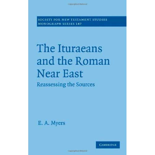 The Ituraeans and the Roman Near East: Reassessing the Sources (Society for New Testament Studies Monograph Series)