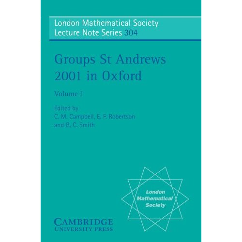 Groups St Andrews 2001 in Oxford: Volume 1: v. 1 (London Mathematical Society Lecture Note Series)