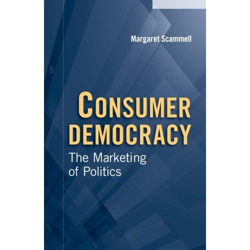 Consumer Democracy: The Marketing of Politics (Communication, Society and Politics)