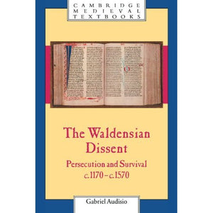 The Waldensian Dissent: Persecution and Survival, c.1170–c.1570 (Cambridge Medieval Textbooks)