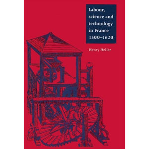 Labour, Science and Technology in France, 1500–1620 (Cambridge Studies in Early Modern History)