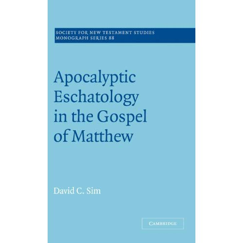 Apocalyptic Eschatology in the Gospel of Matthew (Society for New Testament Studies Monograph Series)