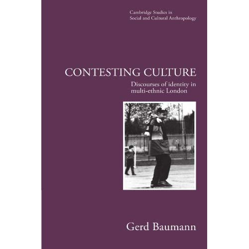 Contesting Culture: Discourses of Identity in Multi-Ethnic London (Cambridge Studies in Social and Cultural Anthropology)