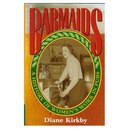 Barmaids: A History of Women's Work in Pubs (Studies in Australian History)