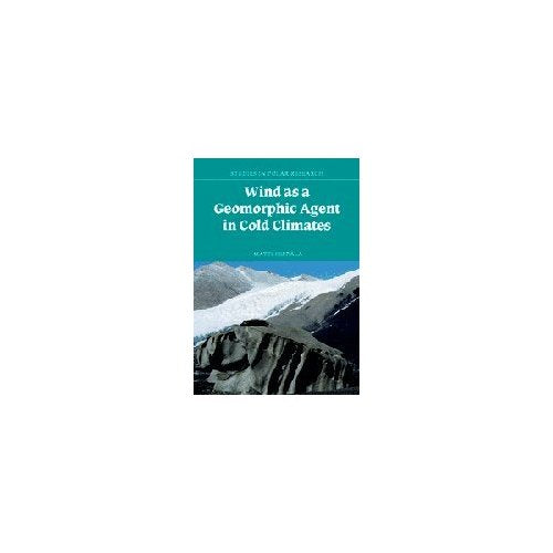 Wind as a Geomorphic Agent in Cold Climates (Studies in Polar Research)