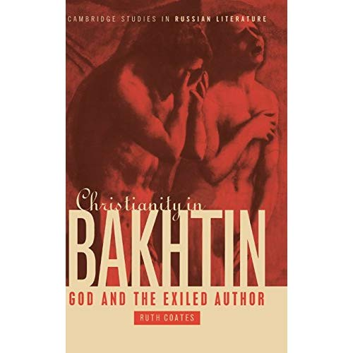 Christianity in Bakhtin: God and the Exiled Author (Cambridge Studies in Russian Literature)