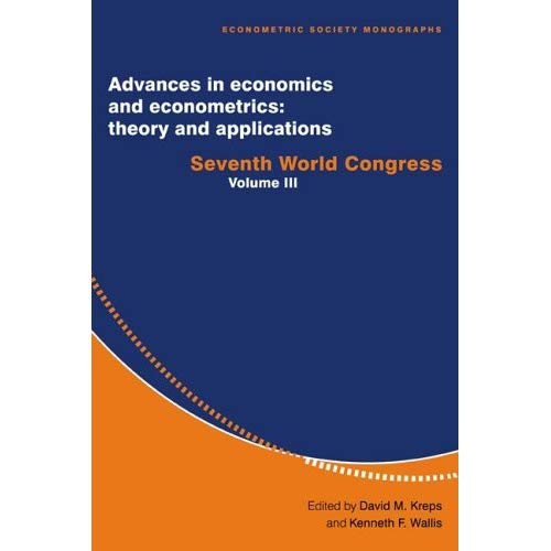 Advances in Economics and Econometrics: Theory and Applications 3 Volume Hardback Set: Advances in Economics and Econometrics: Theory and ... Volume 3 (Econometric Society Monographs)