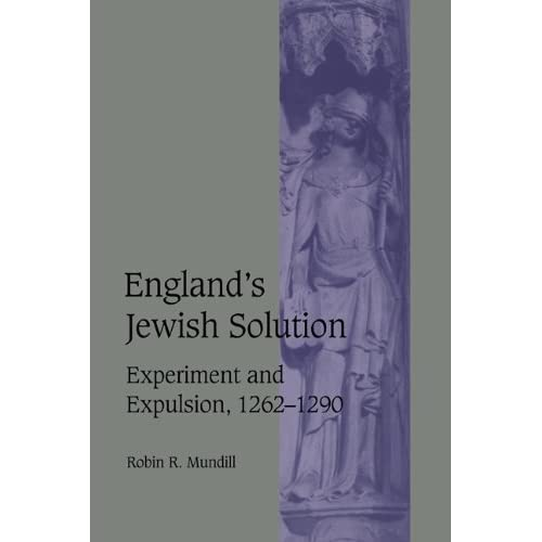 England's Jewish Solution: Experiment and Expulsion, 12621290: Experiment and Expulsion, 1262-1290 (Cambridge Studies in Medieval Life and Thought: Fourth Series)