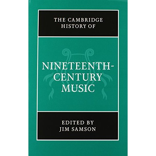 The Cambridge History of Nineteenth-Century Music (The Cambridge History of Music)