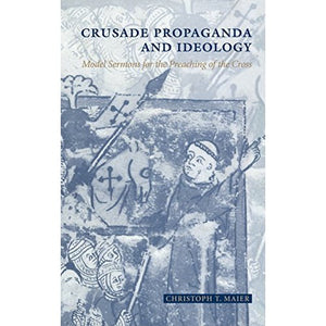Crusade Propaganda and Ideology: Model Sermons for the Preaching of the Cross