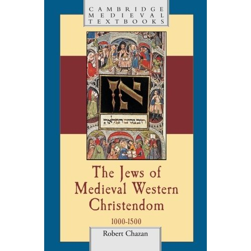 The Jews of Medieval Western Christendom: 1000-1500 (Cambridge Medieval Textbooks)