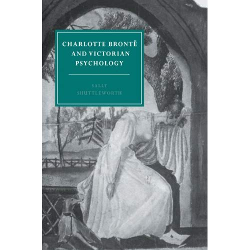 Charlotte Bronte Victorian Psychol (Cambridge Studies in Nineteenth-Century Literature and Culture)