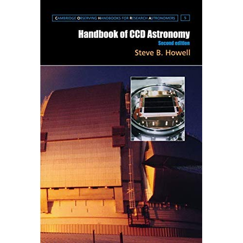Handbook of Ccd Astronomy 2ed (Cambridge Observing Handbooks for Research Astronomers)