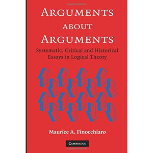 Arguments about Arguments: Systematic, Critical, and Historical Essays In Logical Theory