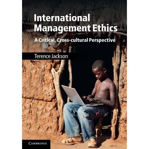 International Management Ethics: A Critical, Cross-cultural Perspective