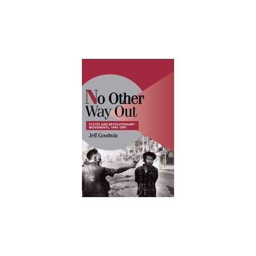 No Other Way Out: States and Revolutionary Movements, 1945–1991 (Cambridge Studies in Comparative Politics)