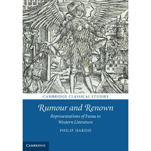 Rumour and Renown: Representations of Fama in Western Literature (Cambridge Classical Studies)