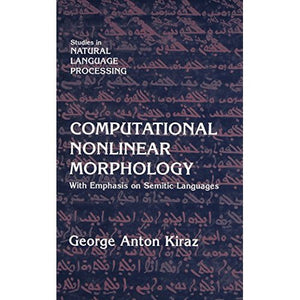 Computational Nonlinear Morphology: With Emphasis on Semitic Languages (Studies in Natural Language Processing)