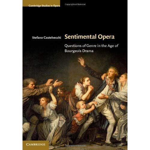 Sentimental Opera: Questions of Genre in the Age of Bourgeois Drama (Cambridge Studies in Opera)