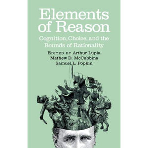 Elements of Reason: Cognition, Choice, and the Bounds of Rationality (Cambridge Studies in Public Opinion and Political Psychology)
