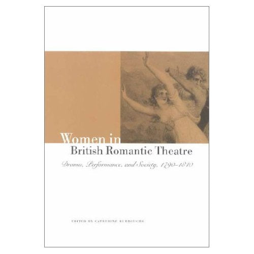 Women in British Romantic Theatre: Drama, Performance, and Society, 1790–1840