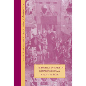The Politics of Exile in Renaissance Italy (Cambridge Studies in Italian History and Culture)