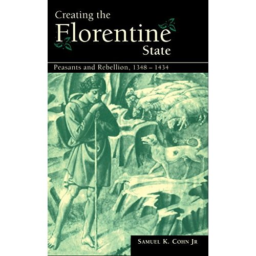 Creating the Florentine State: Peasants and Rebellion, 1348–1434