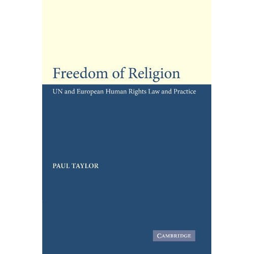 Freedom of Religion: UN and European Human Rights Law and Practice