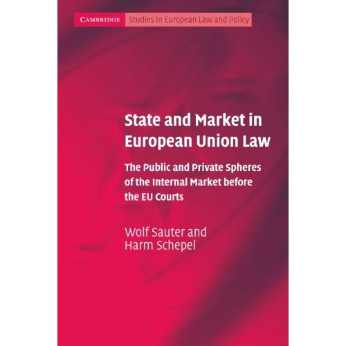 State and Market in European Union Law: The Public and Private Spheres of the Internal Market Before the EU Courts (Cambridge Studies in European Law and Policy)
