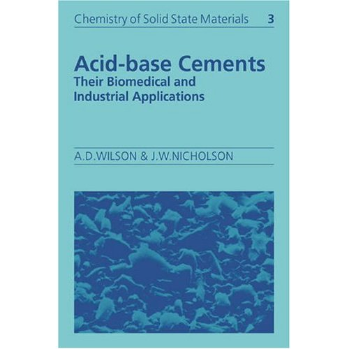 Acid-Base Reaction Cements: Their Biomedical and Industrial Applications (Chemistry of Solid State Materials)