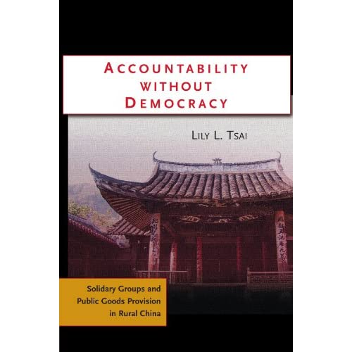 Accountability Without Democracy: Solidary Groups and Public Goods Provision in Rural China (Cambridge Studies in Comparative Politics)