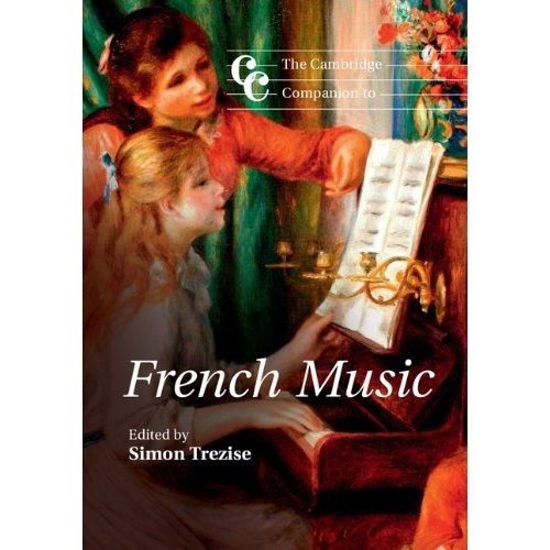 The Cambridge Companion to French Music (Cambridge Companions to Music)