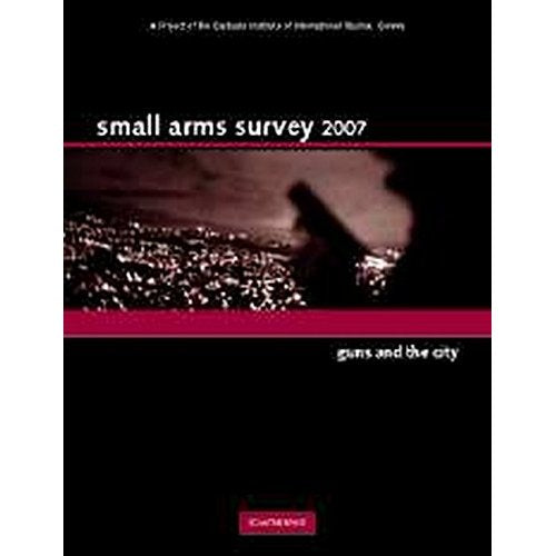 Small Arms Survey 2007: Guns and the City
