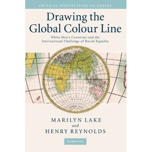 Drawing the Global Colour Line: White Men's Countries and the International Challenge of Racial Equality (Critical Perspectives on Empire)