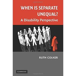 When is Separate Unequal?: A Disability Perspective (Cambridge Disability Law and Policy Series)