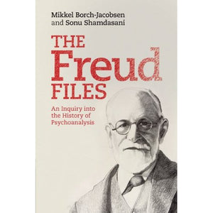 The Freud Files: An Inquiry into the History of Psychoanalysis