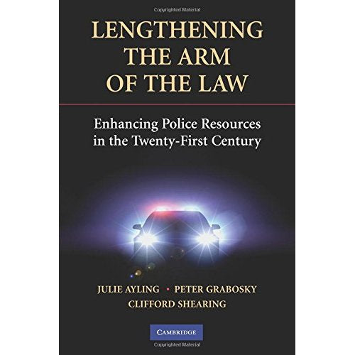 Lengthening the Arm of the Law: Enhancing Police Resources in the Twenty-first Century (Cambridge Studies in Criminology)