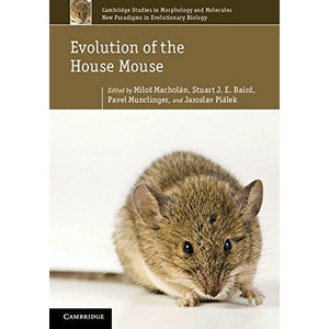 Evolution of the House Mouse (Cambridge Studies in Morphology and Molecules: New Paradigms in Evolutionary Bio)
