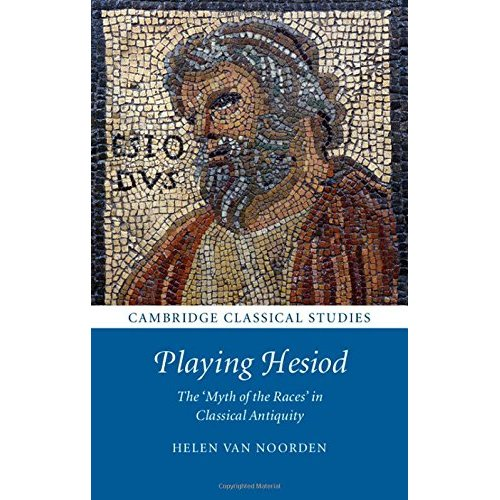 Playing Hesiod: The 'Myth of the Races' in Classical Antiquity (Cambridge Classical Studies)