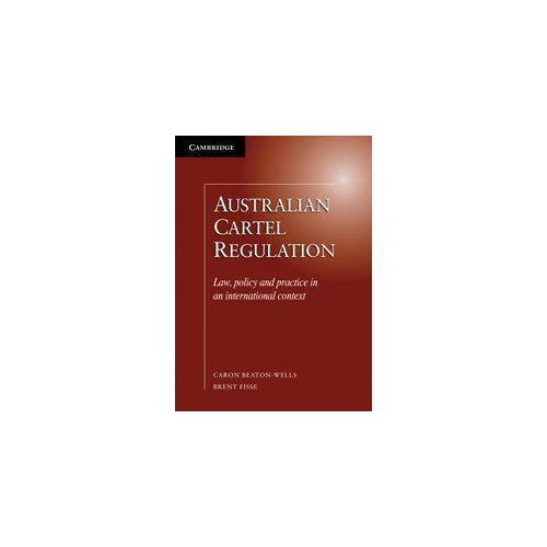 Australian Cartel Regulation: Law, Policy and Practice in an International Context