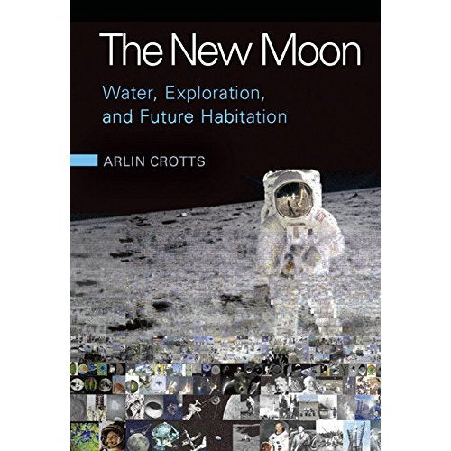 The New Moon: Water, Exploration, and Future Habitation