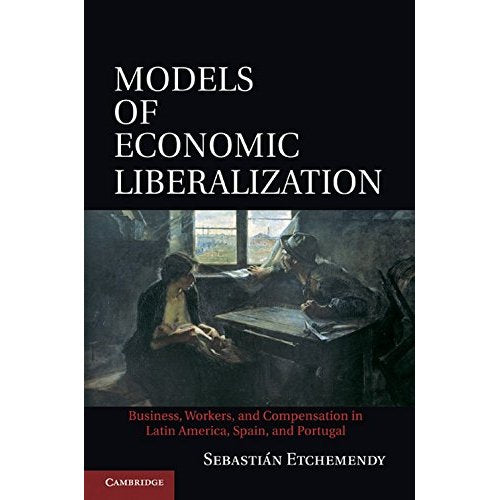 Models of Economic Liberalization: Business, Workers, and Compensation in Latin America, Spain, and Portugal