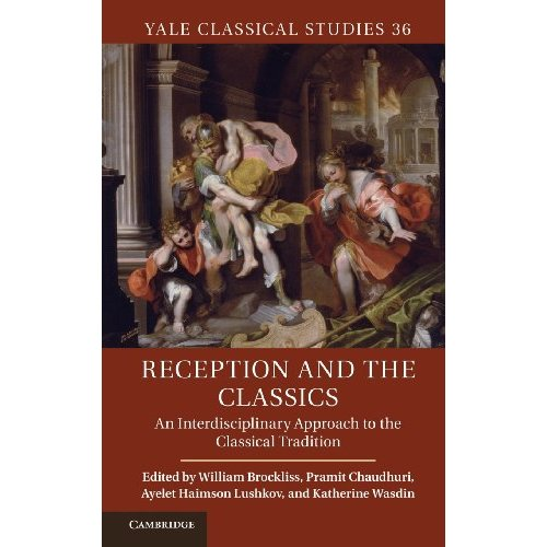 36: Reception and the Classics: An Interdisciplinary Approach to the Classical Tradition (Yale Classical Studies)
