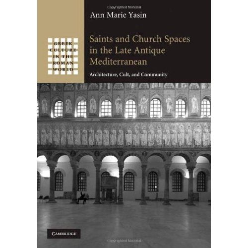 Saints and Church Spaces in the Late Antique Mediterranean: Architecture, Cult, and Community (Greek Culture in the Roman World)