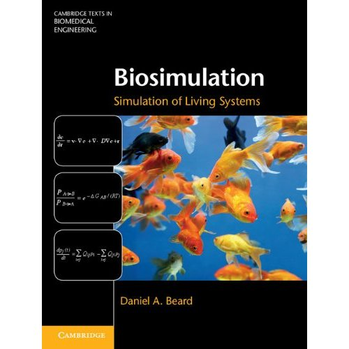 Biosimulation: Simulation of Living Systems (Cambridge Texts in Biomedical Engineering)