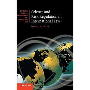 Science and Risk Regulation in International Law (Cambridge Studies in International and Comparative Law, Series Number 72)